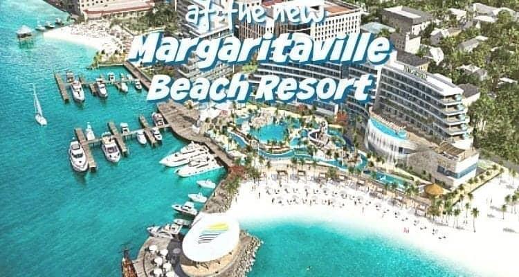 New Margaritaville Beach Resort to Open in Bahamas